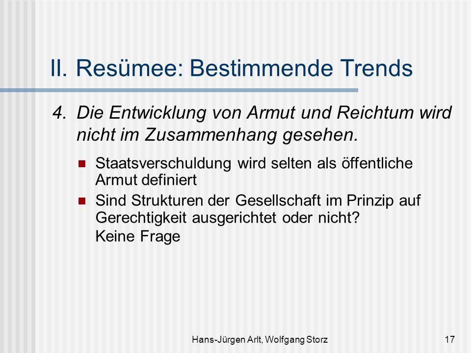 Hans-Jürgen Arlt, Wolfgang Storz17 II. Resümee: Bestimmende Trends 4.Die Entwicklung von Armut und Reichtum wird nicht im Zusammenhang gesehen. Staats