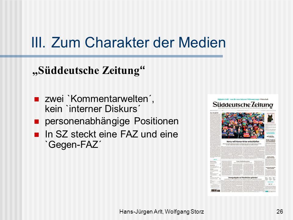Hans-Jürgen Arlt, Wolfgang Storz26 III. Zum Charakter der Medien Süddeutsche Zeitung zwei `Kommentarwelten´, kein `interner Diskurs´ personenabhängige