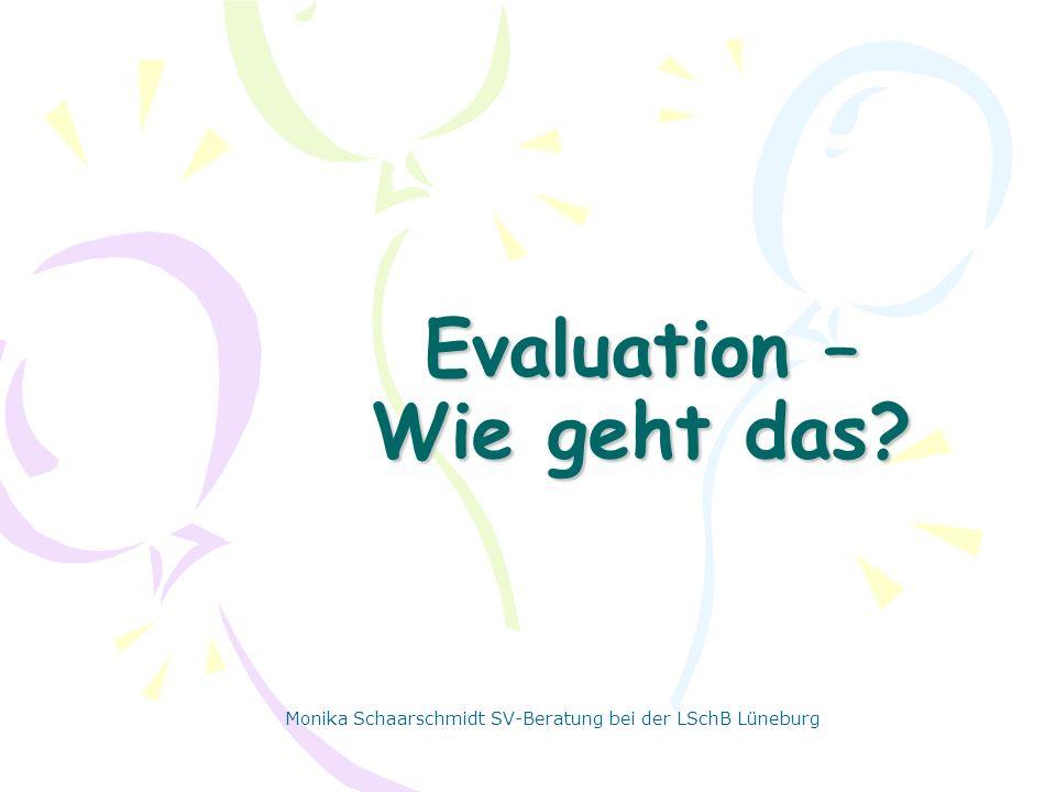Evaluation – Wie geht das? Monika Schaarschmidt SV-Beratung bei der LSchB Lüneburg
