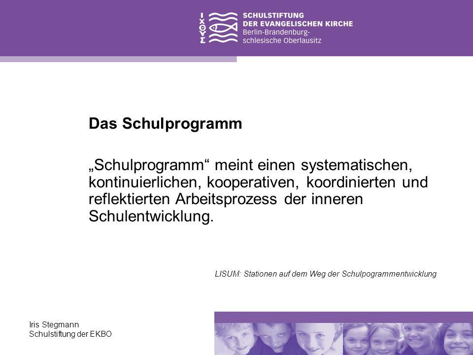 Iris Stegmann Schulstiftung der EKBO Das Schulprogramm Schulprogramm meint einen systematischen, kontinuierlichen, kooperativen, koordinierten und ref