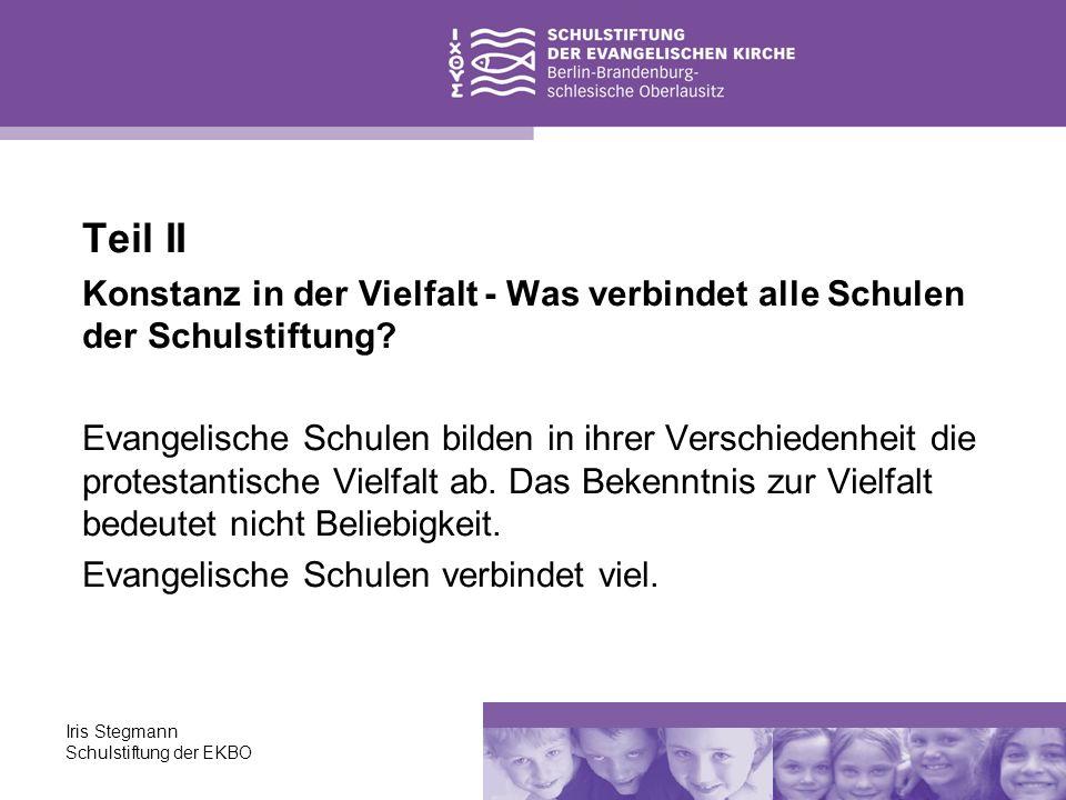 Iris Stegmann Schulstiftung der EKBO Teil II Konstanz in der Vielfalt - Was verbindet alle Schulen der Schulstiftung? Evangelische Schulen bilden in i