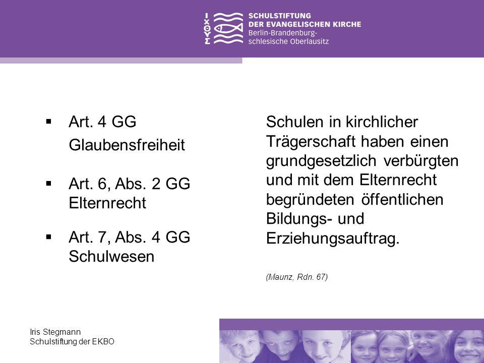 Iris Stegmann Schulstiftung der EKBO Schulen in kirchlicher Trägerschaft haben einen grundgesetzlich verbürgten und mit dem Elternrecht begründeten öf