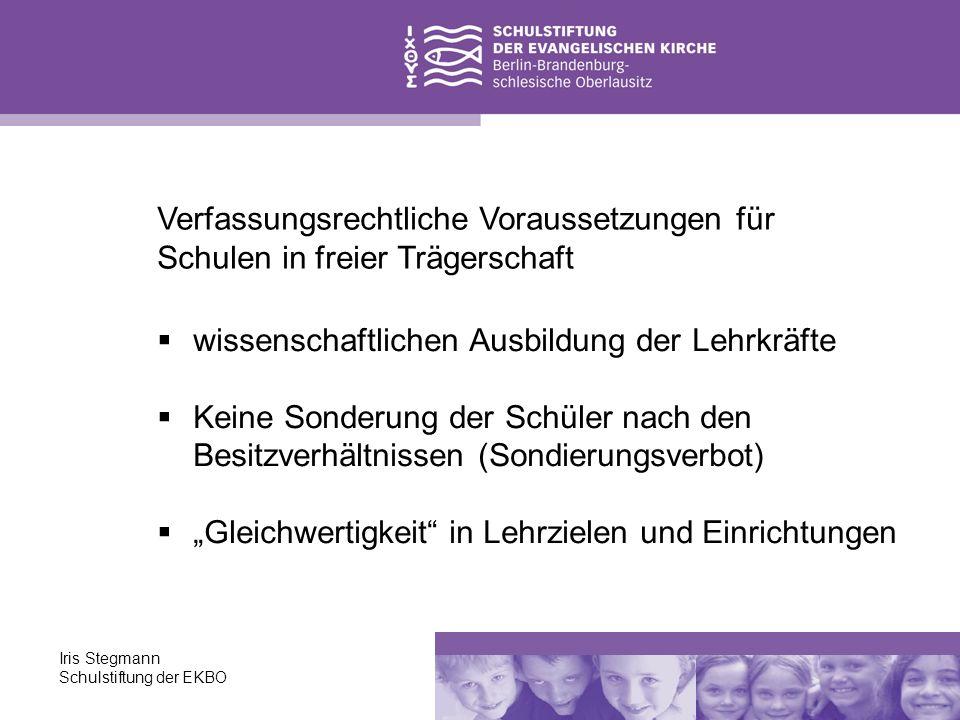 Iris Stegmann Schulstiftung der EKBO wissenschaftlichen Ausbildung der Lehrkräfte Keine Sonderung der Schüler nach den Besitzverhältnissen (Sondierung