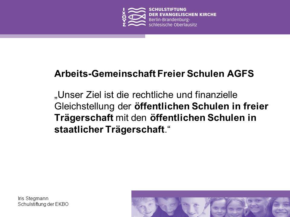 Iris Stegmann Schulstiftung der EKBO Arbeits-Gemeinschaft Freier Schulen AGFS Unser Ziel ist die rechtliche und finanzielle Gleichstellung der öffentl