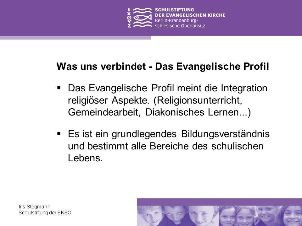 Iris Stegmann Schulstiftung der EKBO Was uns verbindet - Das Evangelische Profil Das Evangelische Profil meint die Integration religiöser Aspekte. (Re