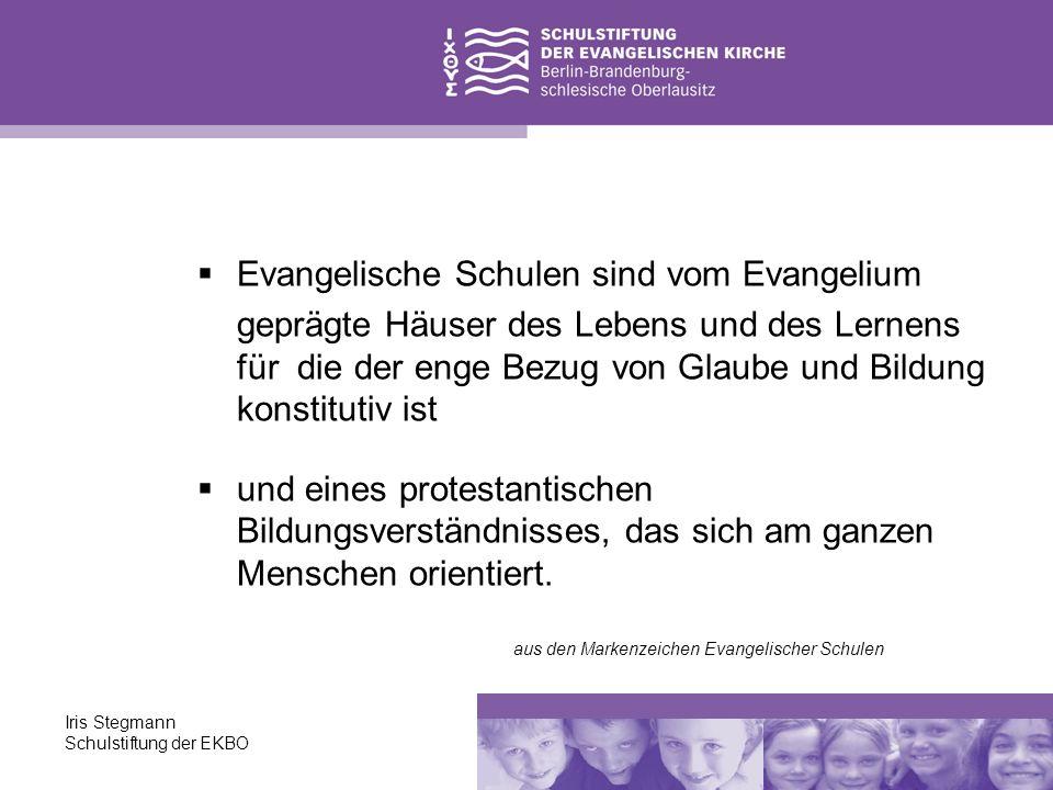 Iris Stegmann Schulstiftung der EKBO Evangelische Schulen sind vom Evangelium geprägte Häuser des Lebens und des Lernens für die der enge Bezug von Gl