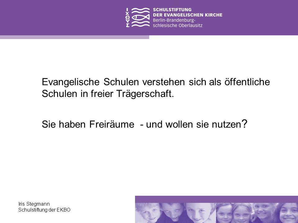Iris Stegmann Schulstiftung der EKBO Evangelische Schulen verstehen sich als öffentliche Schulen in freier Trägerschaft. Sie haben Freiräume - und wol