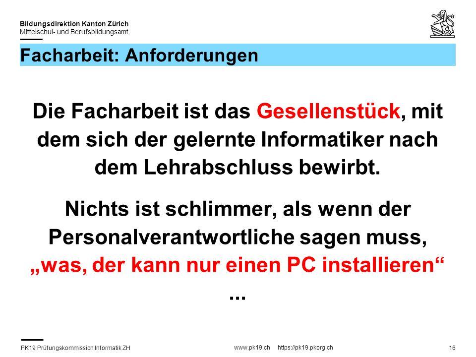 PK19 Prüfungskommission Informatik ZH www.pk19.ch https://pk19.pkorg.ch Bildungsdirektion Kanton Zürich Mittelschul- und Berufsbildungsamt 16 Facharbe