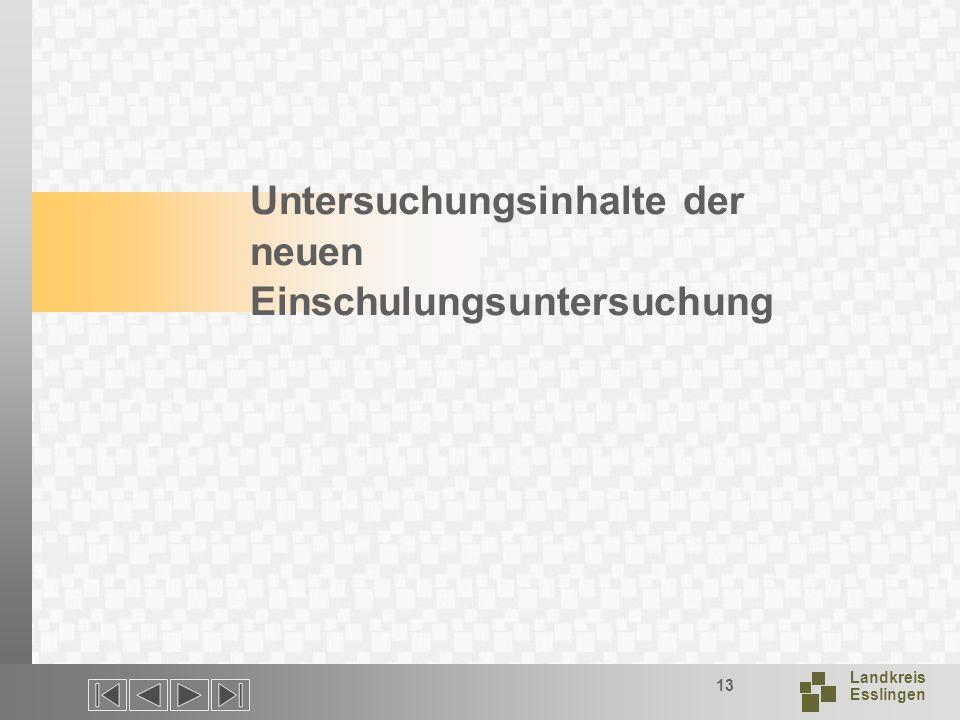 Landkreis Esslingen 13 Untersuchungsinhalte der neuen Einschulungsuntersuchung