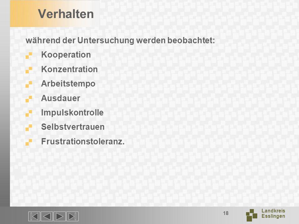 Landkreis Esslingen 18 Verhalten während der Untersuchung werden beobachtet: Kooperation Konzentration Arbeitstempo Ausdauer Impulskontrolle Selbstvertrauen Frustrationstoleranz.