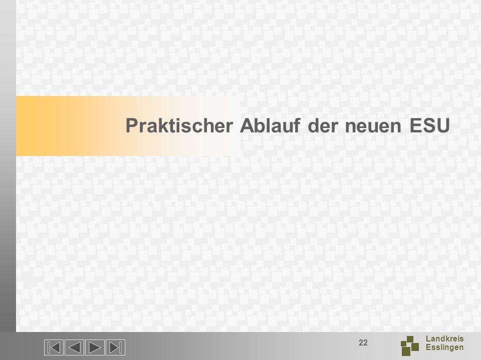 Landkreis Esslingen 22 Praktischer Ablauf der neuen ESU