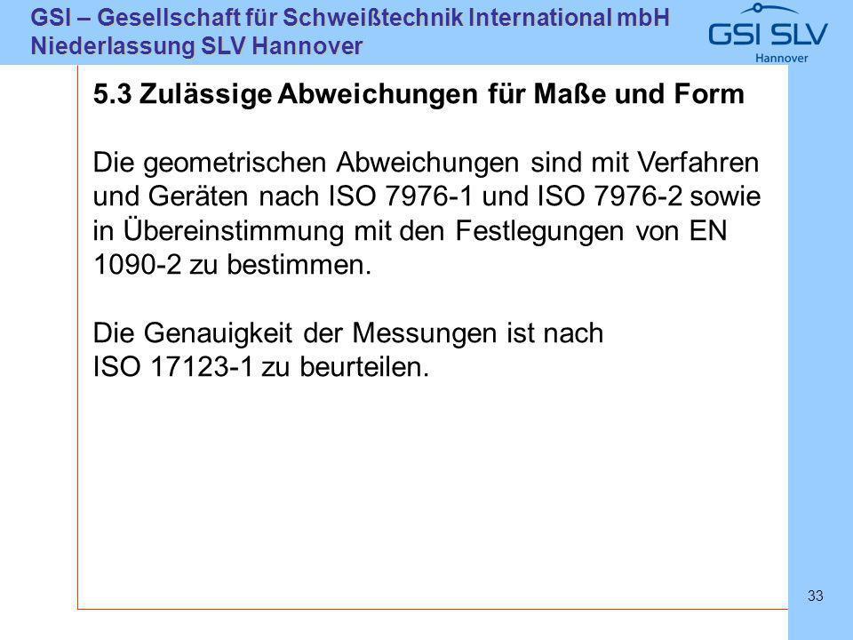 SLVHannoverSLVHannover GSI – Gesellschaft für Schweißtechnik International mbH Niederlassung SLV Hannover 33 5.3 Zulässige Abweichungen für Maße und F