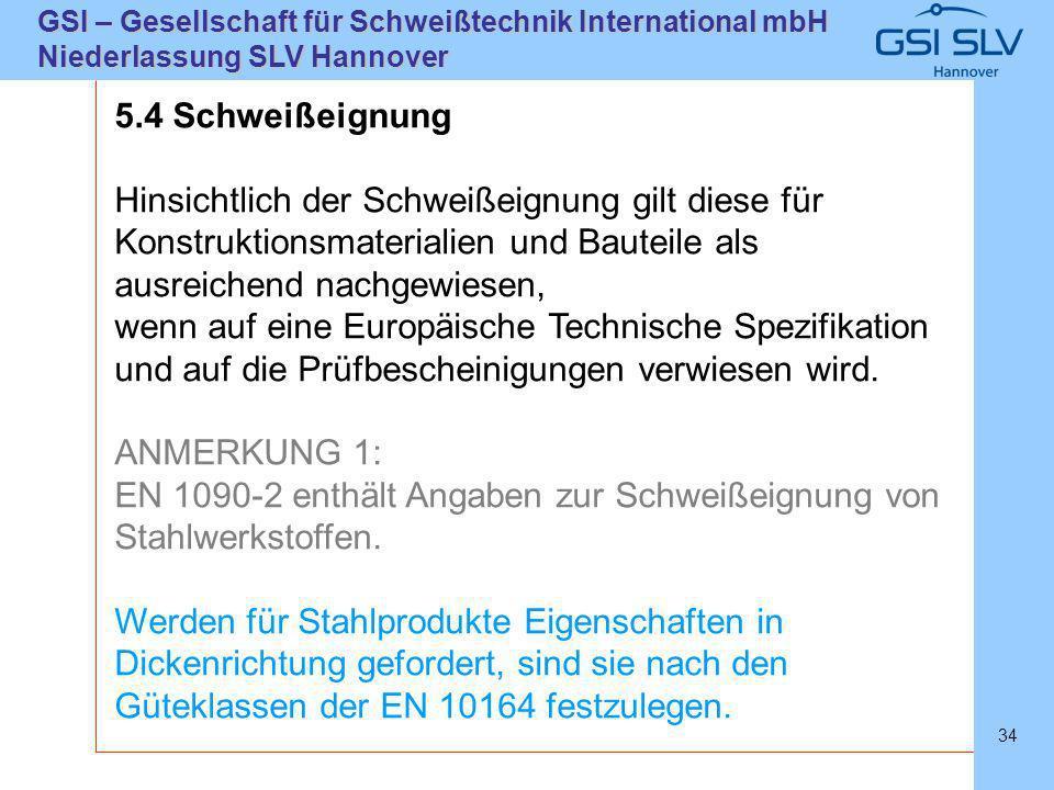SLVHannoverSLVHannover GSI – Gesellschaft für Schweißtechnik International mbH Niederlassung SLV Hannover 34 5.4 Schweißeignung Hinsichtlich der Schwe