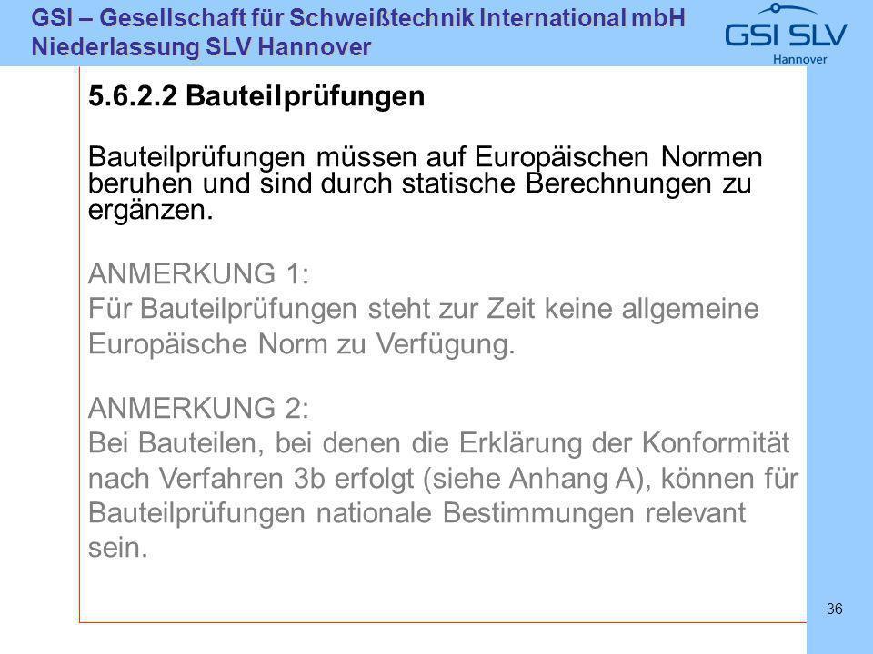 SLVHannoverSLVHannover GSI – Gesellschaft für Schweißtechnik International mbH Niederlassung SLV Hannover 36 5.6.2.2 Bauteilprüfungen Bauteilprüfungen