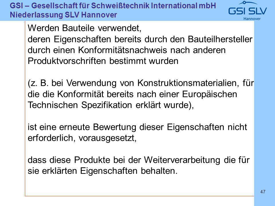 SLVHannoverSLVHannover GSI – Gesellschaft für Schweißtechnik International mbH Niederlassung SLV Hannover 47 Werden Bauteile verwendet, deren Eigensch