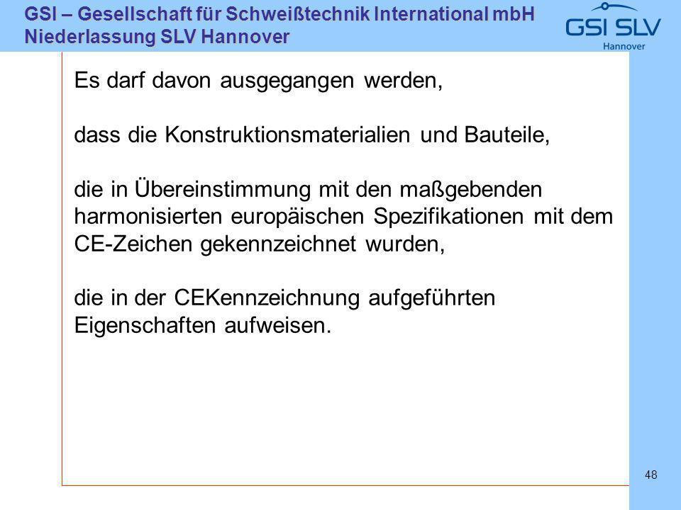 SLVHannoverSLVHannover GSI – Gesellschaft für Schweißtechnik International mbH Niederlassung SLV Hannover 48 Es darf davon ausgegangen werden, dass di