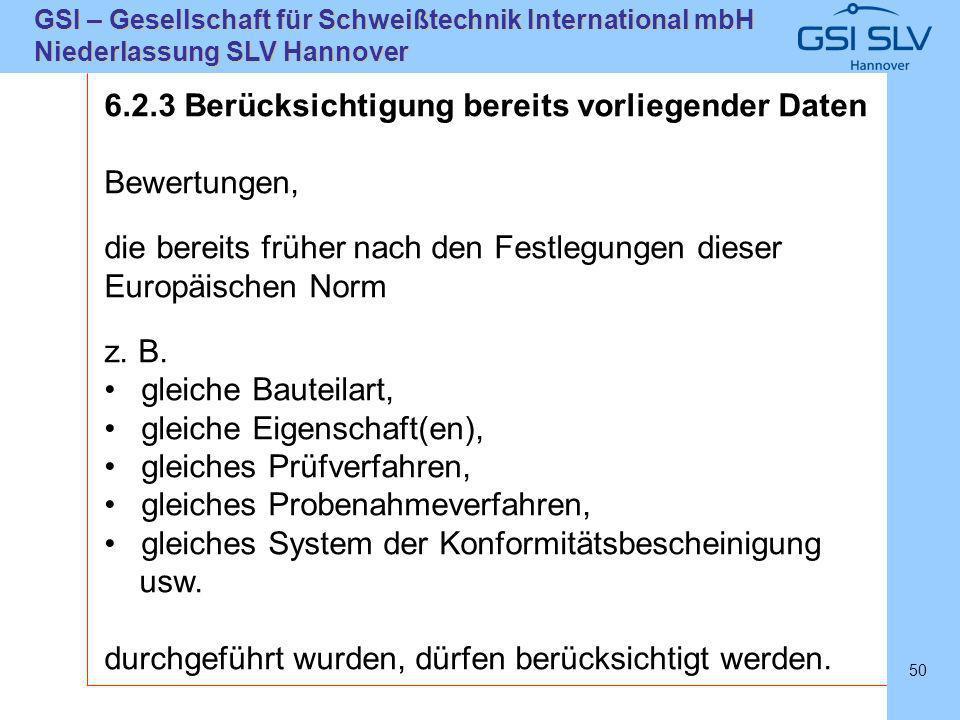 SLVHannoverSLVHannover GSI – Gesellschaft für Schweißtechnik International mbH Niederlassung SLV Hannover 50 6.2.3 Berücksichtigung bereits vorliegend