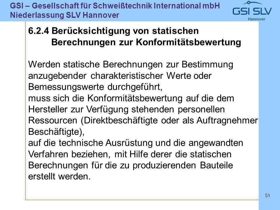 SLVHannoverSLVHannover GSI – Gesellschaft für Schweißtechnik International mbH Niederlassung SLV Hannover 51 6.2.4 Berücksichtigung von statischen Ber