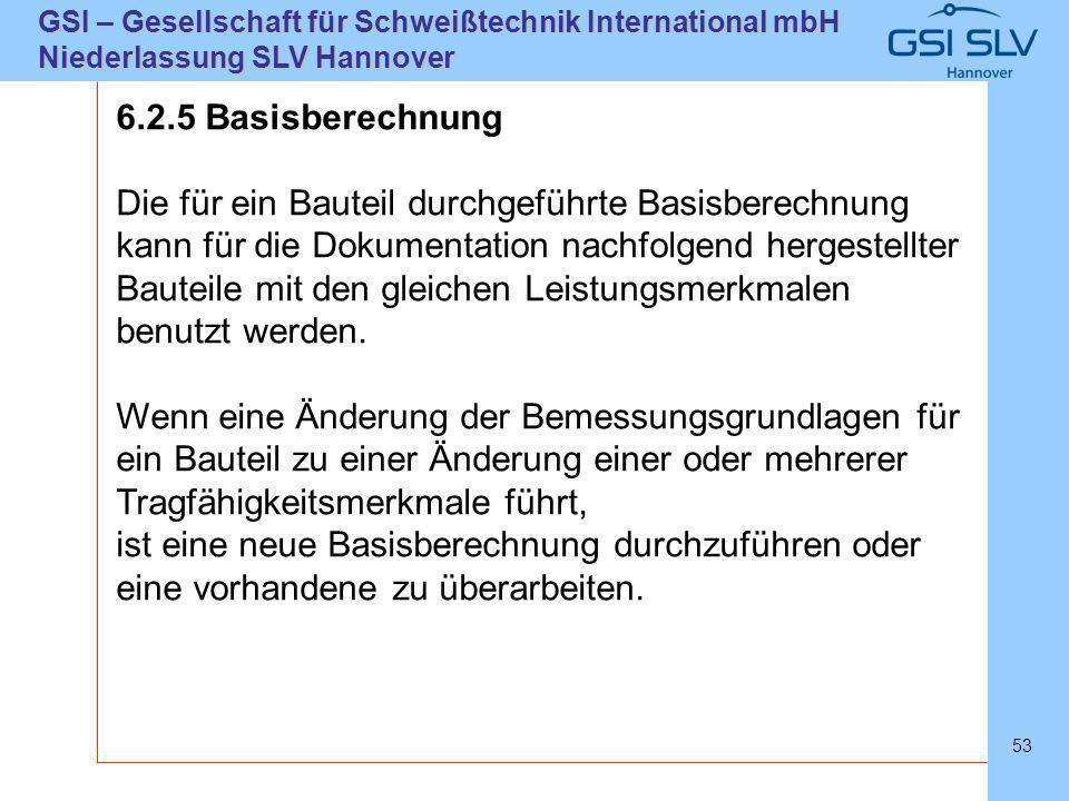 SLVHannoverSLVHannover GSI – Gesellschaft für Schweißtechnik International mbH Niederlassung SLV Hannover 53 6.2.5 Basisberechnung Die für ein Bauteil