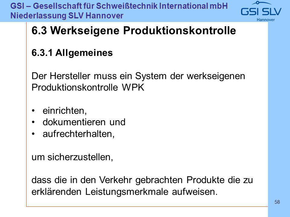 SLVHannoverSLVHannover GSI – Gesellschaft für Schweißtechnik International mbH Niederlassung SLV Hannover 58 6.3 Werkseigene Produktionskontrolle 6.3.