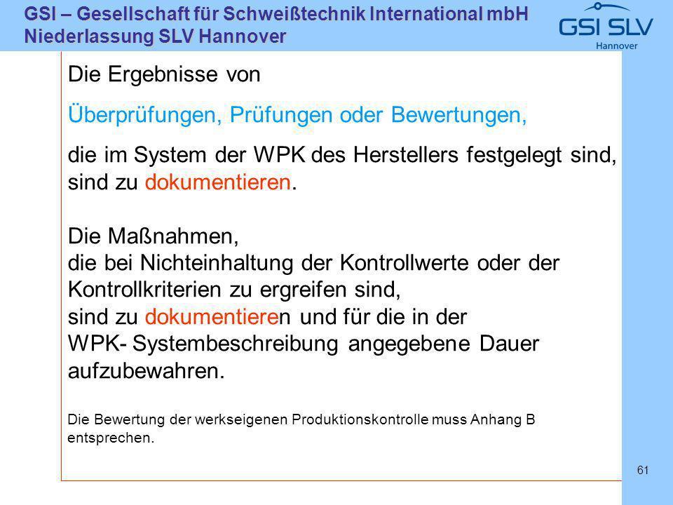 SLVHannoverSLVHannover GSI – Gesellschaft für Schweißtechnik International mbH Niederlassung SLV Hannover 61 Die Ergebnisse von Überprüfungen, Prüfung