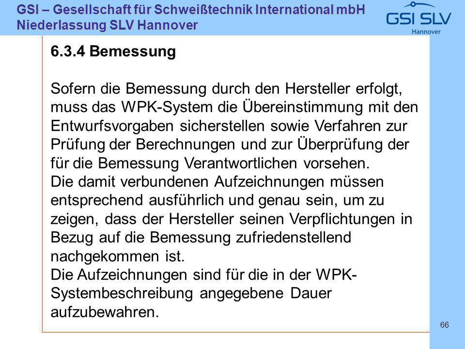 SLVHannoverSLVHannover GSI – Gesellschaft für Schweißtechnik International mbH Niederlassung SLV Hannover 66 6.3.4 Bemessung Sofern die Bemessung durc