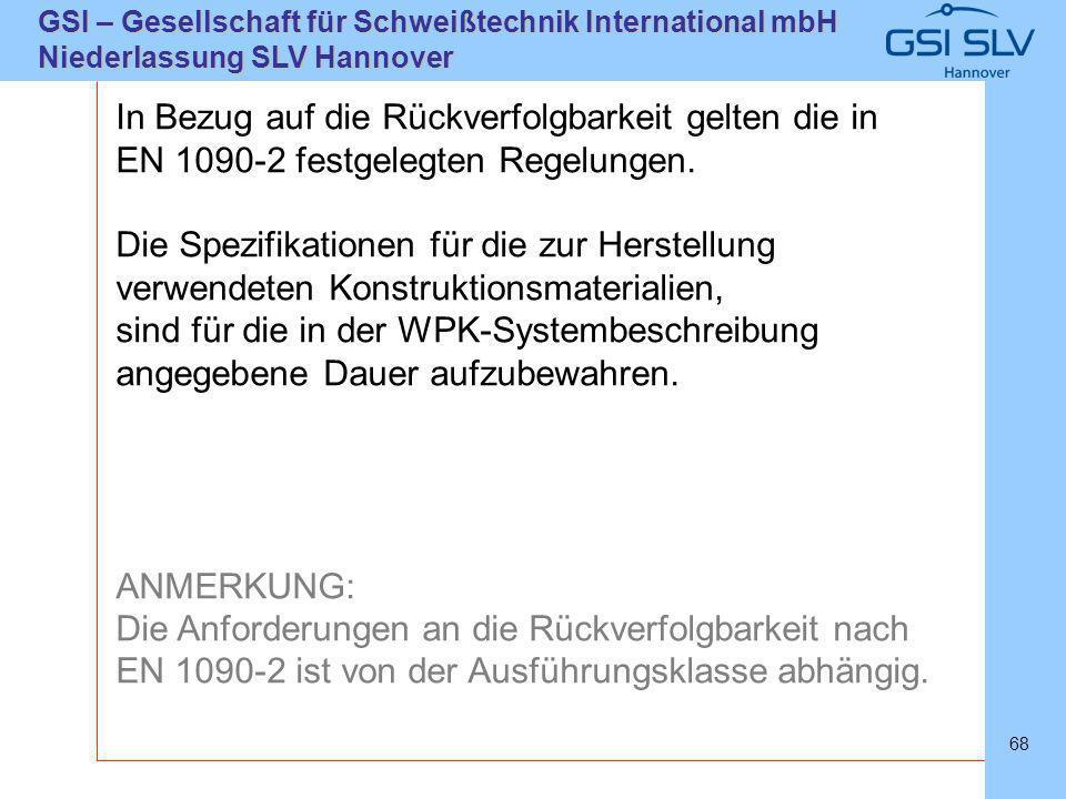 SLVHannoverSLVHannover GSI – Gesellschaft für Schweißtechnik International mbH Niederlassung SLV Hannover 68 In Bezug auf die Rückverfolgbarkeit gelte