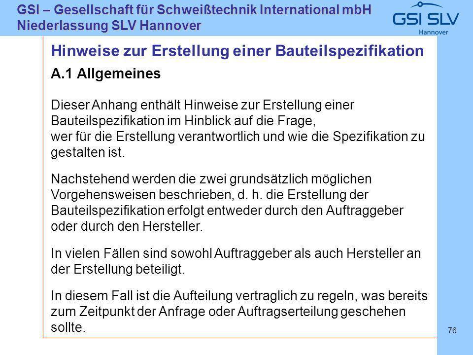 SLVHannoverSLVHannover GSI – Gesellschaft für Schweißtechnik International mbH Niederlassung SLV Hannover 76 A.1 Allgemeines Dieser Anhang enthält Hin