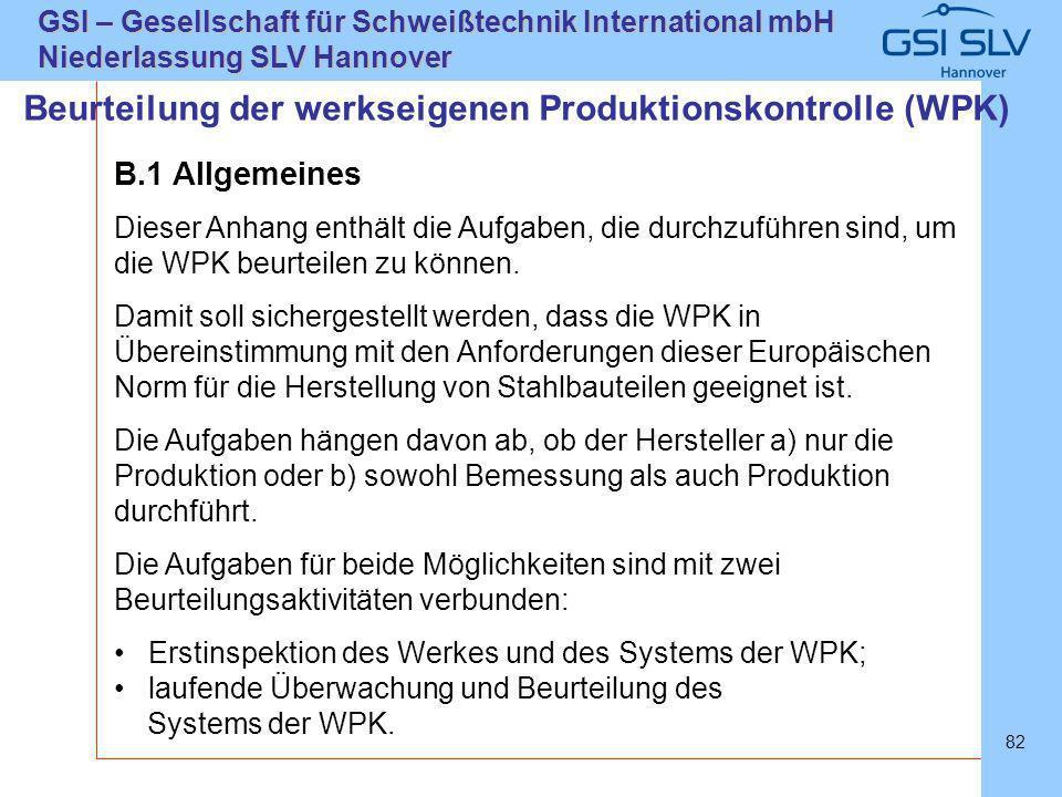 SLVHannoverSLVHannover GSI – Gesellschaft für Schweißtechnik International mbH Niederlassung SLV Hannover 82 B.1 Allgemeines Dieser Anhang enthält die