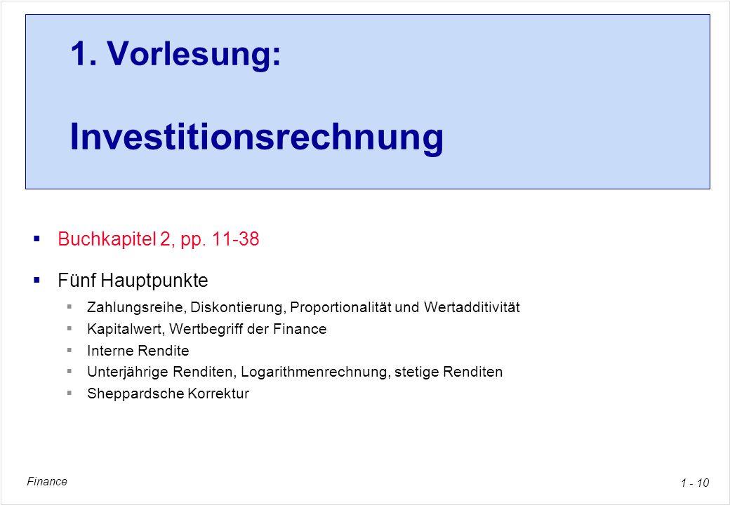 Finance 1 - 10 1. Vorlesung: Investitionsrechnung Buchkapitel 2, pp. 11-38 Fünf Hauptpunkte Zahlungsreihe, Diskontierung, Proportionalität und Wertadd