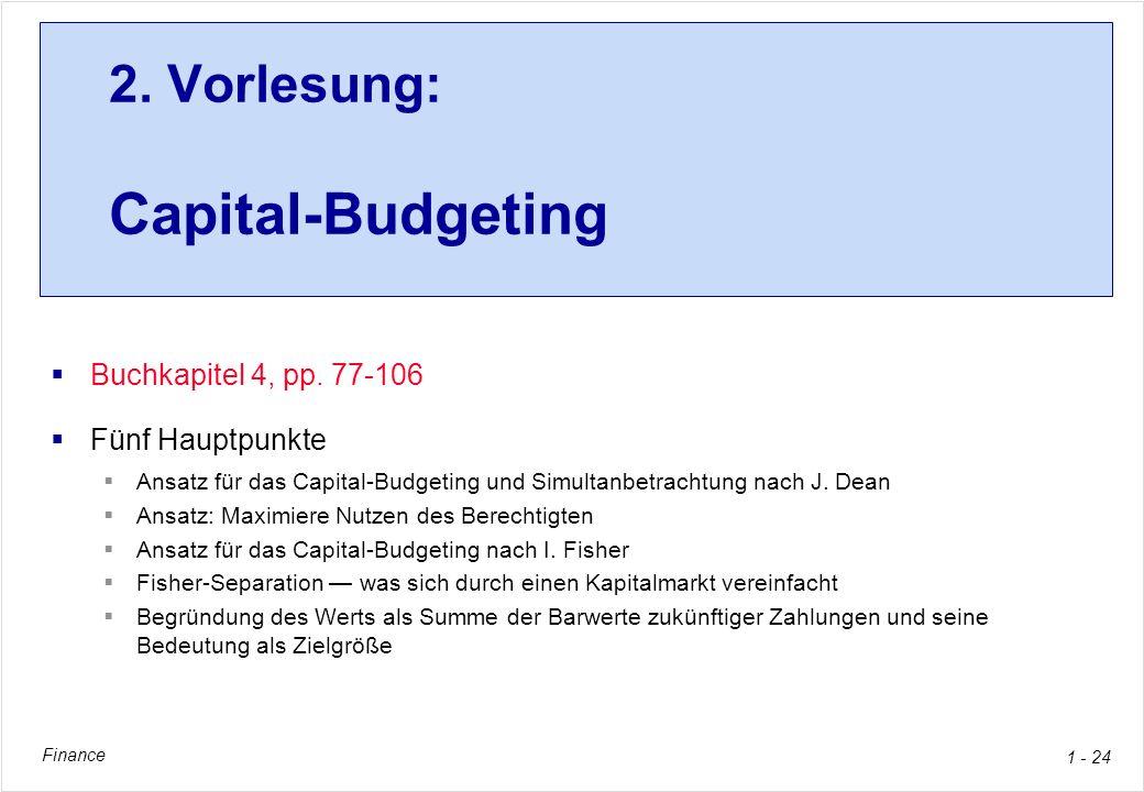 Finance 1 - 24 2. Vorlesung: Capital-Budgeting Buchkapitel 4, pp. 77-106 Fünf Hauptpunkte Ansatz für das Capital-Budgeting und Simultanbetrachtung nac