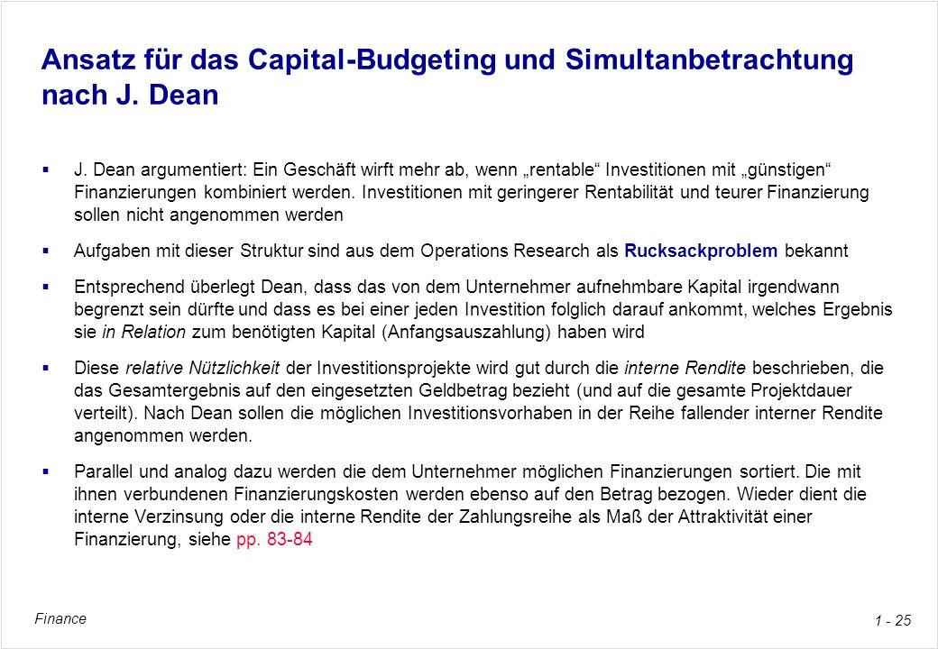 Finance 1 - 25 Ansatz für das Capital-Budgeting und Simultanbetrachtung nach J. Dean J. Dean argumentiert: Ein Geschäft wirft mehr ab, wenn rentable I