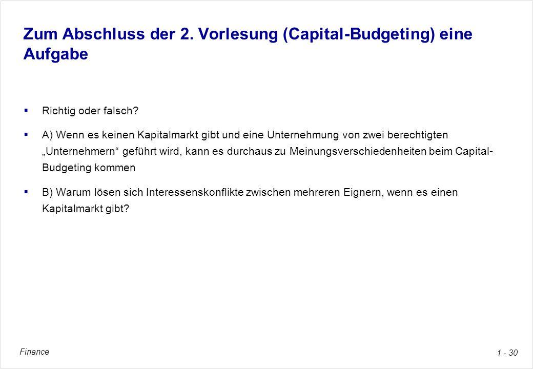 Finance 1 - 30 Zum Abschluss der 2. Vorlesung (Capital-Budgeting) eine Aufgabe Richtig oder falsch? A) Wenn es keinen Kapitalmarkt gibt und eine Unter