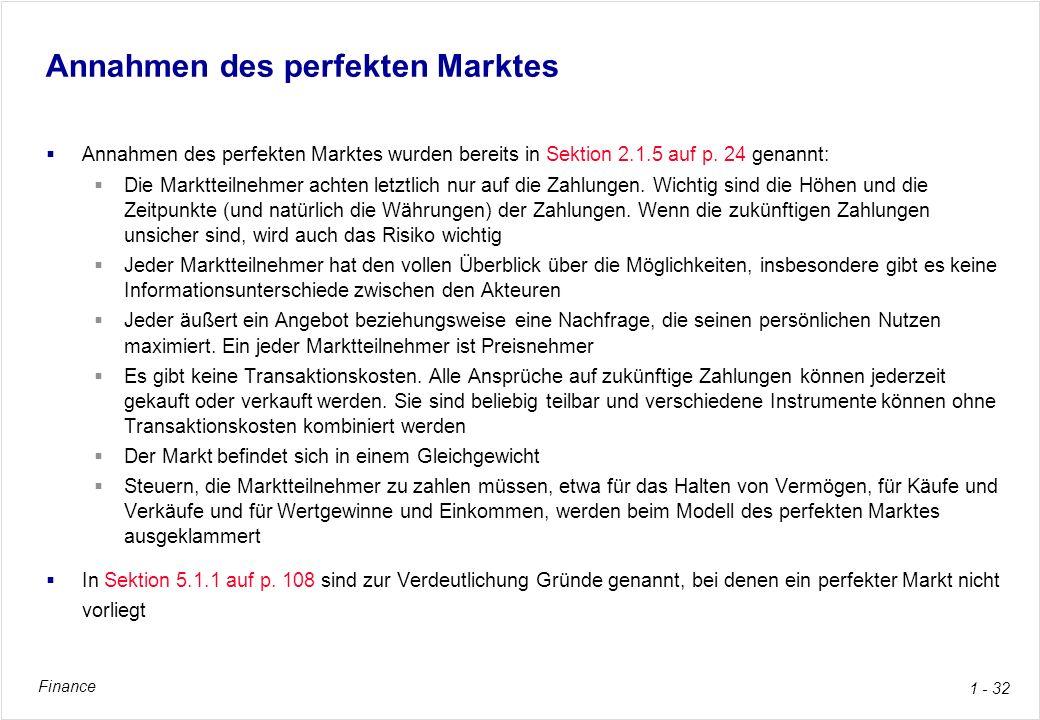 Finance 1 - 32 Annahmen des perfekten Marktes Annahmen des perfekten Marktes wurden bereits in Sektion 2.1.5 auf p. 24 genannt: Die Marktteilnehmer ac