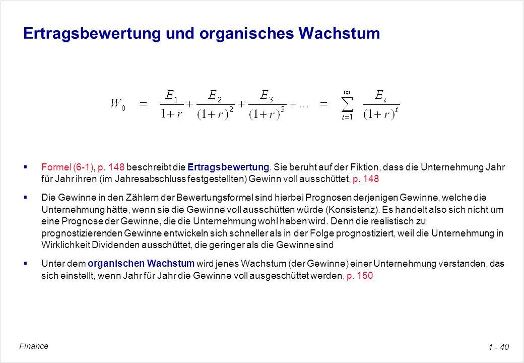Finance 1 - 40 Ertragsbewertung und organisches Wachstum Formel (6-1), p. 148 beschreibt die Ertragsbewertung. Sie beruht auf der Fiktion, dass die Un