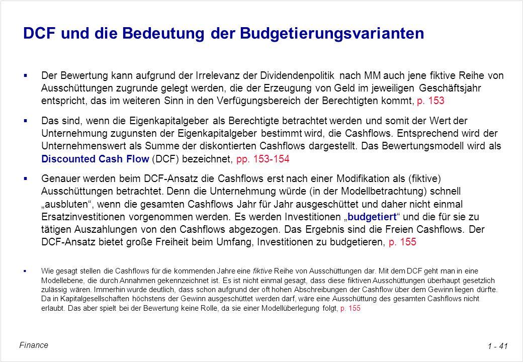 Finance 1 - 41 DCF und die Bedeutung der Budgetierungsvarianten Der Bewertung kann aufgrund der Irrelevanz der Dividendenpolitik nach MM auch jene fik
