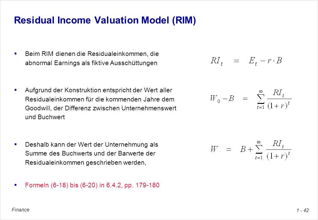 Finance 1 - 42 Residual Income Valuation Model (RIM) Beim RIM dienen die Residualeinkommen, die abnormal Earnings als fiktive Ausschüttungen Aufgrund