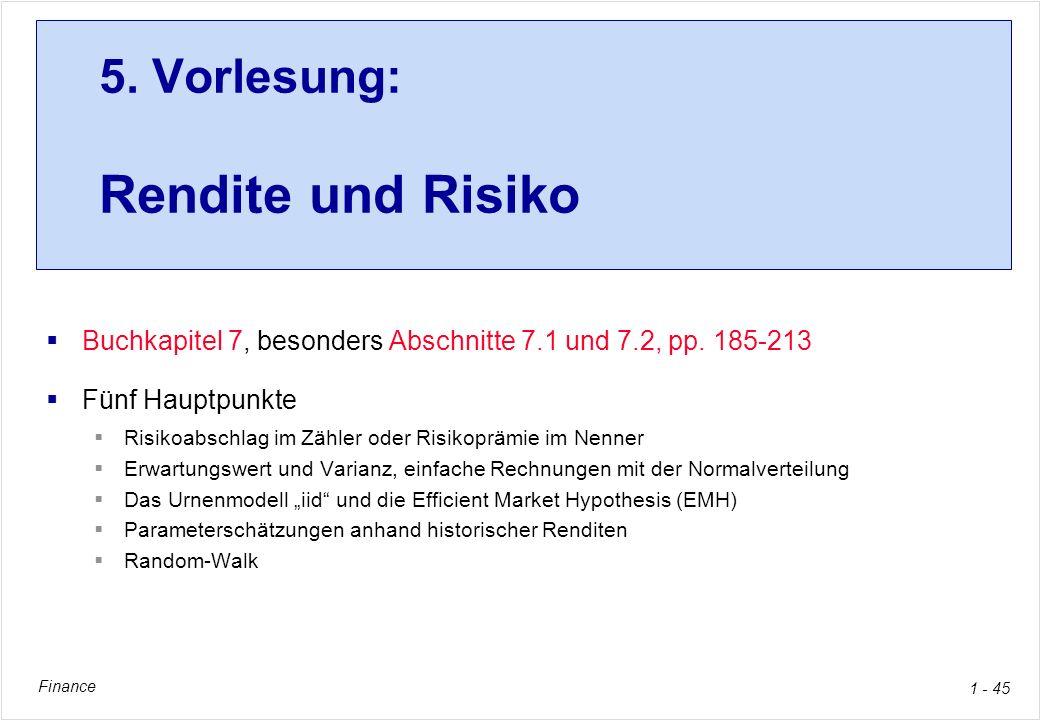 Finance 1 - 45 5. Vorlesung: Rendite und Risiko Buchkapitel 7, besonders Abschnitte 7.1 und 7.2, pp. 185-213 Fünf Hauptpunkte Risikoabschlag im Zähler