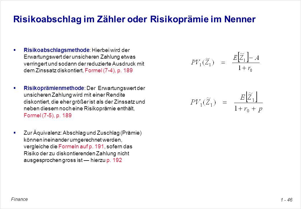 Finance 1 - 46 Risikoabschlag im Zähler oder Risikoprämie im Nenner Risikoabschlagsmethode: Hierbei wird der Erwartungswert der unsicheren Zahlung etw