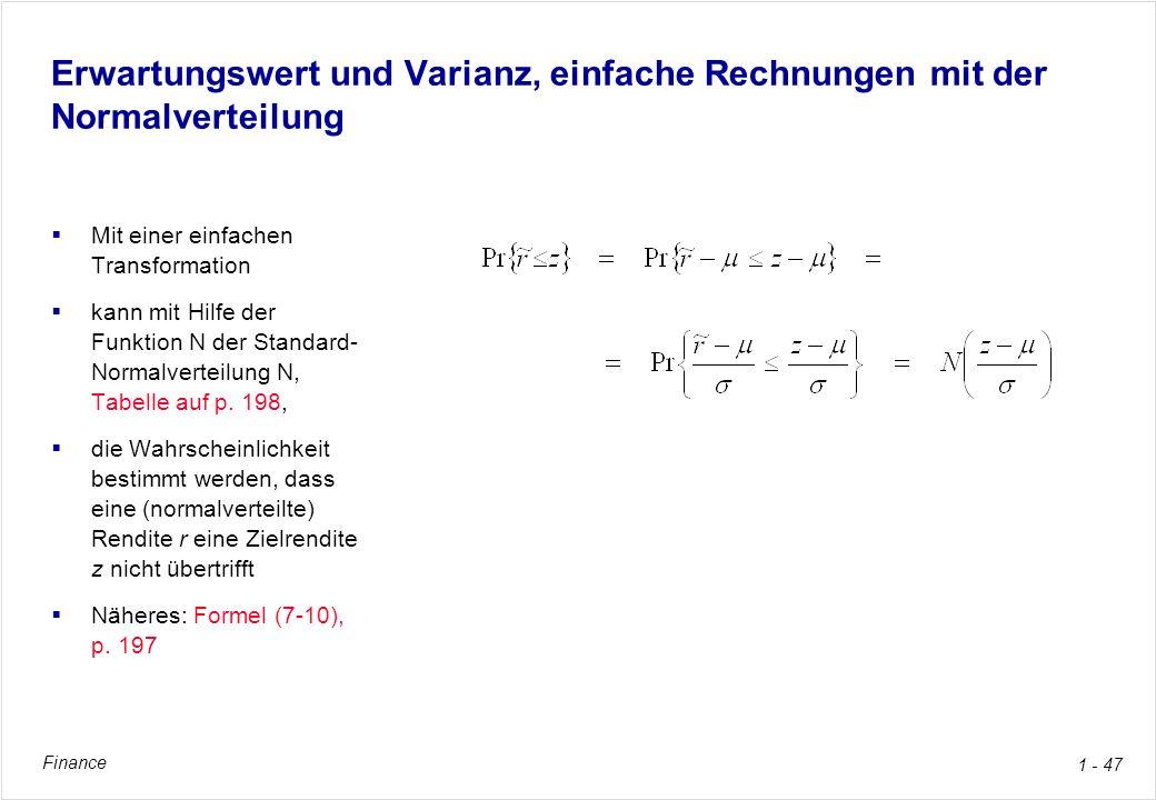 Finance 1 - 47 Erwartungswert und Varianz, einfache Rechnungen mit der Normalverteilung Mit einer einfachen Transformation kann mit Hilfe der Funktion