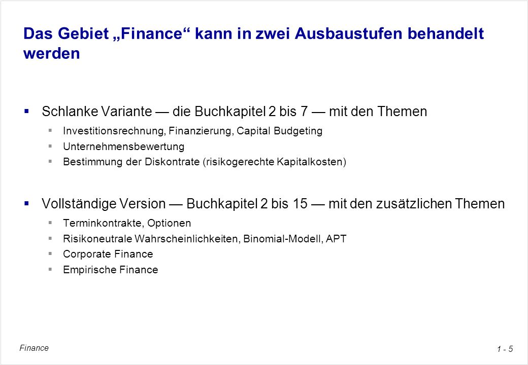 Finance 1 - 5 Das Gebiet Finance kann in zwei Ausbaustufen behandelt werden Schlanke Variante die Buchkapitel 2 bis 7 mit den Themen Investitionsrechn