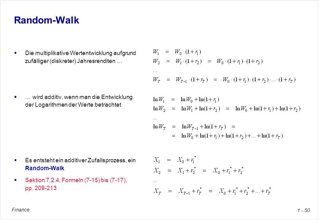 Finance 1 - 50 Random-Walk Die multiplikative Wertentwicklung aufgrund zufälliger (diskreter) Jahresrenditen … … wird additiv, wenn man die Entwicklun