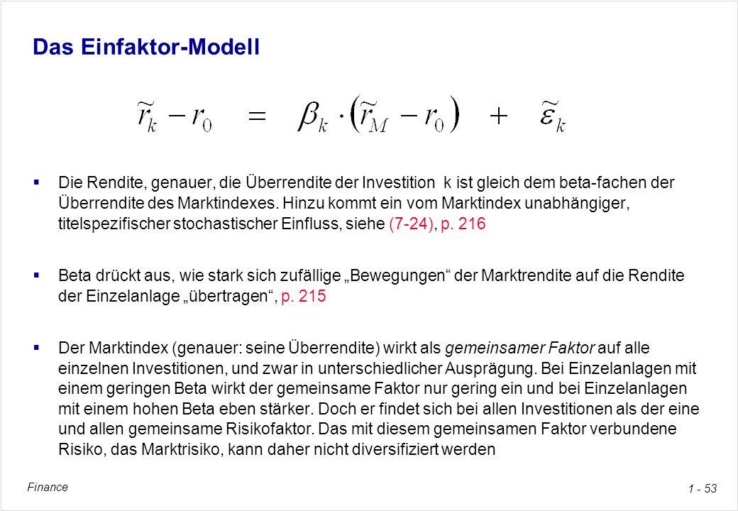 Finance 1 - 53 Das Einfaktor-Modell Die Rendite, genauer, die Überrendite der Investition k ist gleich dem beta-fachen der Überrendite des Marktindexe
