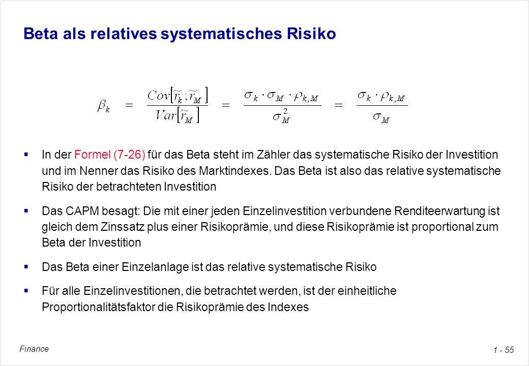 Finance 1 - 55 Beta als relatives systematisches Risiko In der Formel (7-26) für das Beta steht im Zähler das systematische Risiko der Investition und