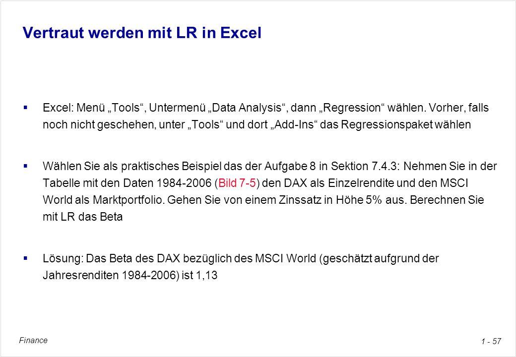 Finance 1 - 57 Vertraut werden mit LR in Excel Excel: Menü Tools, Untermenü Data Analysis, dann Regression wählen. Vorher, falls noch nicht geschehen,