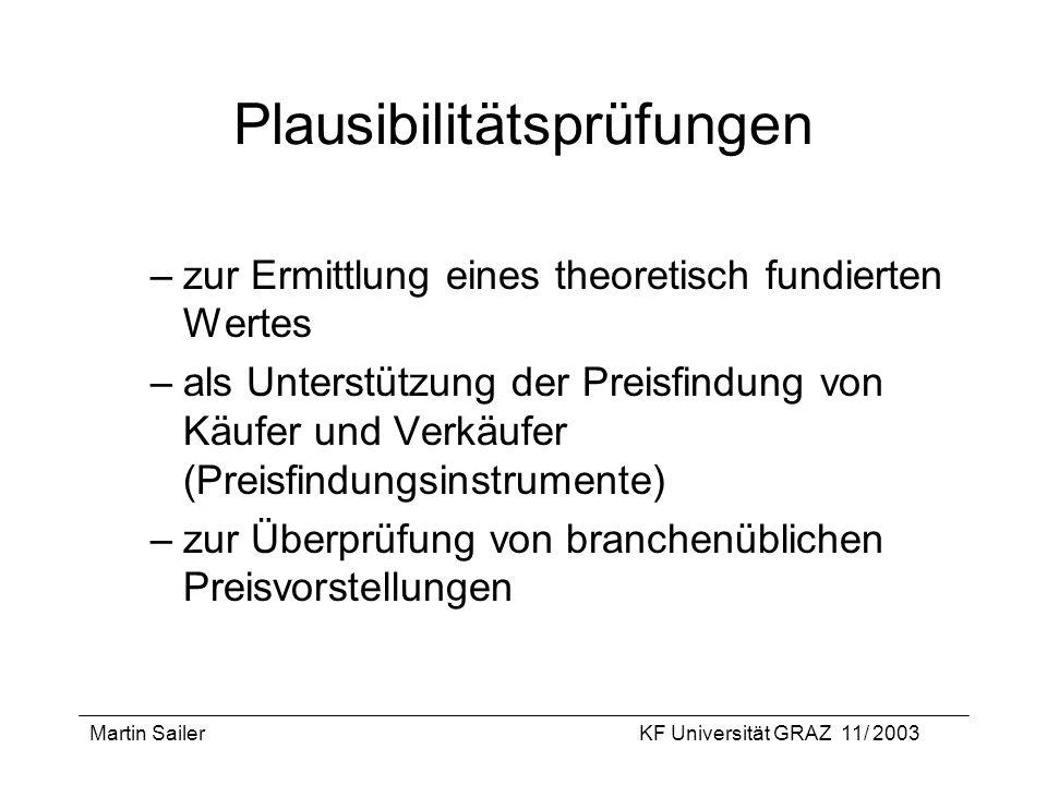 Martin SailerKF Universität GRAZ 11/ 2003 Plausibilitätsprüfungen –zur Ermittlung eines theoretisch fundierten Wertes –als Unterstützung der Preisfind