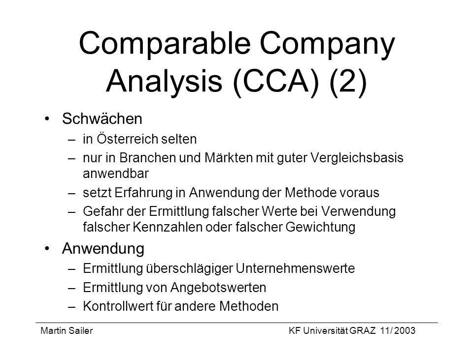 Martin SailerKF Universität GRAZ 11/ 2003 Comparable Company Analysis (CCA) (2) Schwächen –in Österreich selten –nur in Branchen und Märkten mit guter