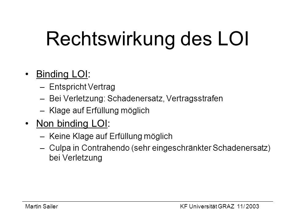 Martin SailerKF Universität GRAZ 11/ 2003 Rechtswirkung des LOI Binding LOI: –Entspricht Vertrag –Bei Verletzung: Schadenersatz, Vertragsstrafen –Klag