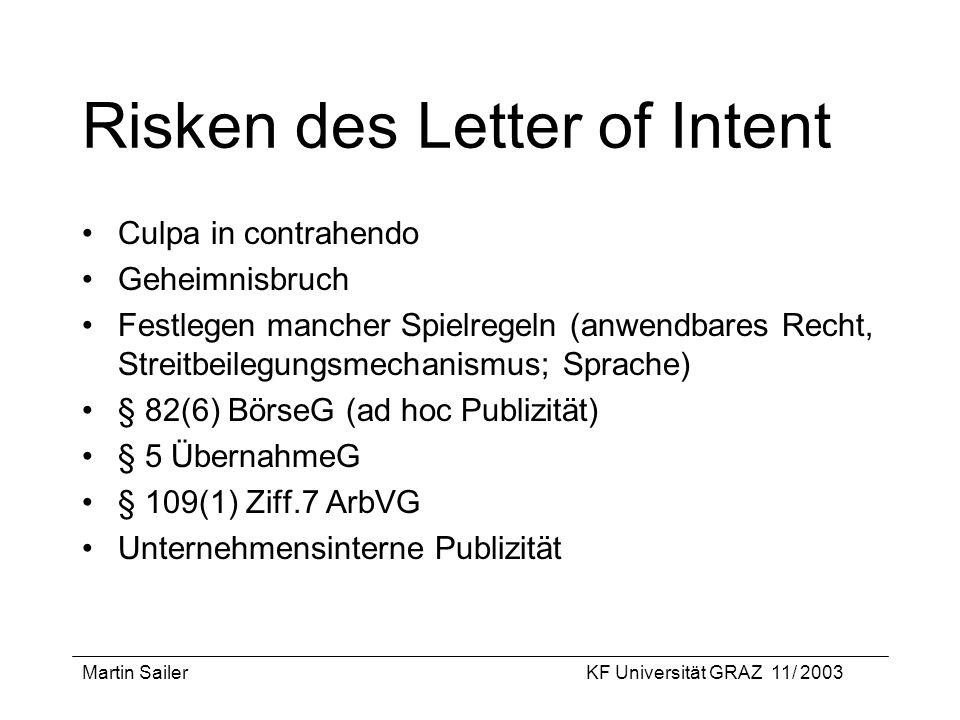 Martin SailerKF Universität GRAZ 11/ 2003 Risken des Letter of Intent Culpa in contrahendo Geheimnisbruch Festlegen mancher Spielregeln (anwendbares R