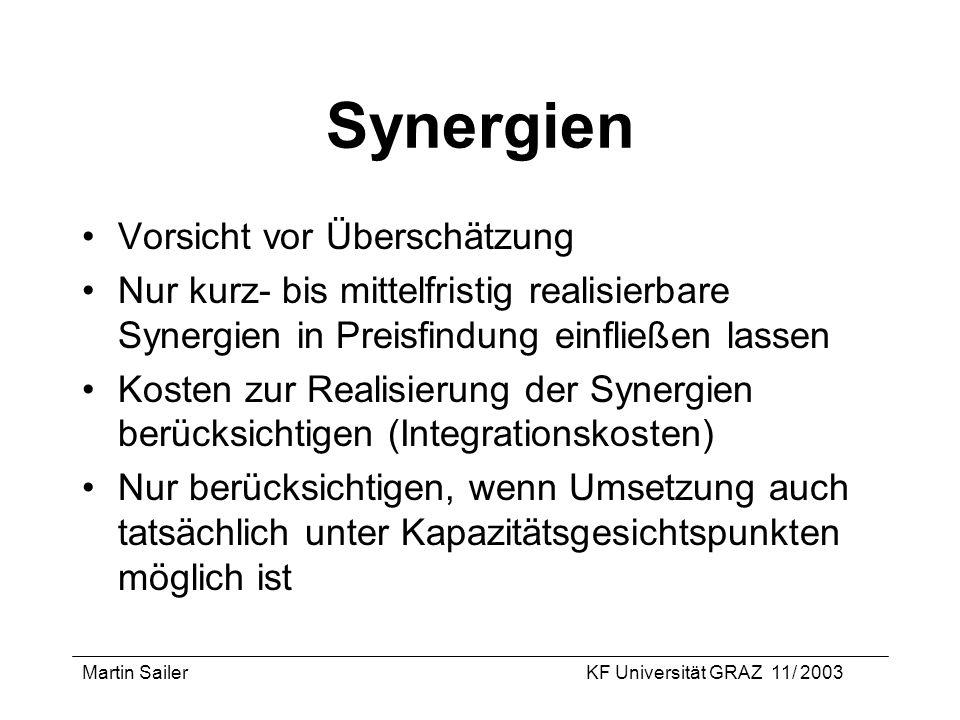 Martin SailerKF Universität GRAZ 11/ 2003 Synergien Vorsicht vor Überschätzung Nur kurz- bis mittelfristig realisierbare Synergien in Preisfindung ein